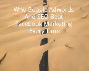 Why Google Adwords and SEO beat Facebook Marketing